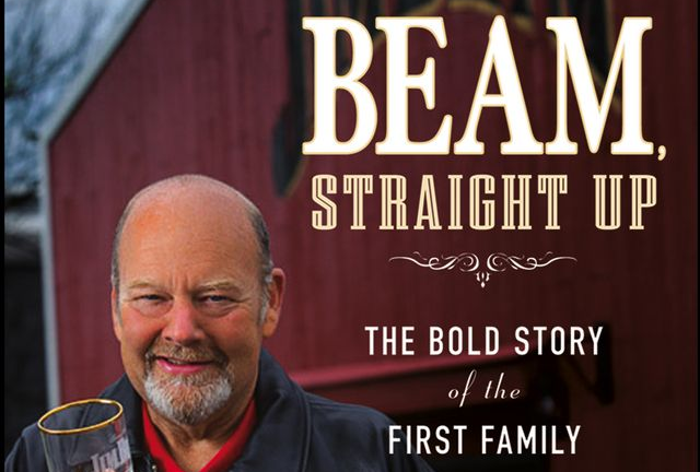 Beam, Straight The Bold Story of The First Family of Bourbon