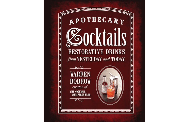 Apothecary Cocktails by Warren Bobrow